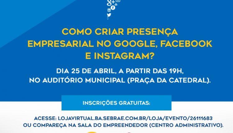 Participe da Palestra: Como criar presença empresarial no google, facebook e instagram